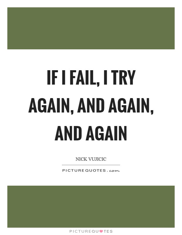 If I fail, I try again, and again, and again Picture Quote #1