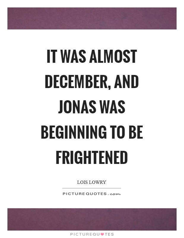 It was almost December, and Jonas was beginning to be frightened Picture Quote #1