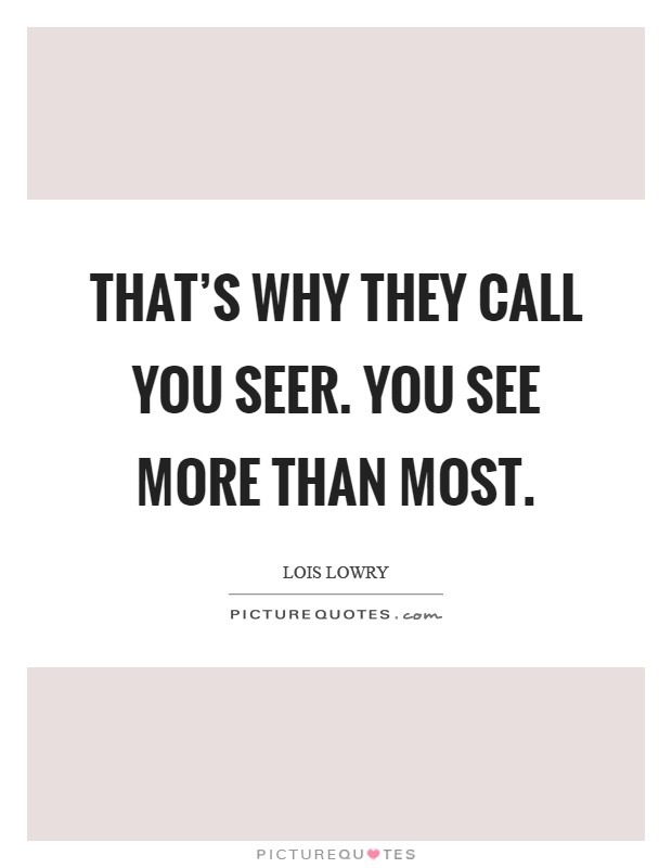 That's why they call you Seer. You see more than most Picture Quote #1