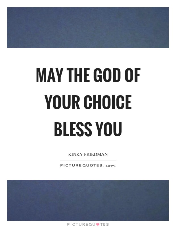 May the God of your choice bless you Picture Quote #1