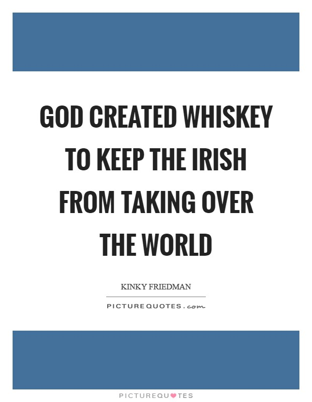 God created whiskey to keep the Irish from taking over the world Picture Quote #1