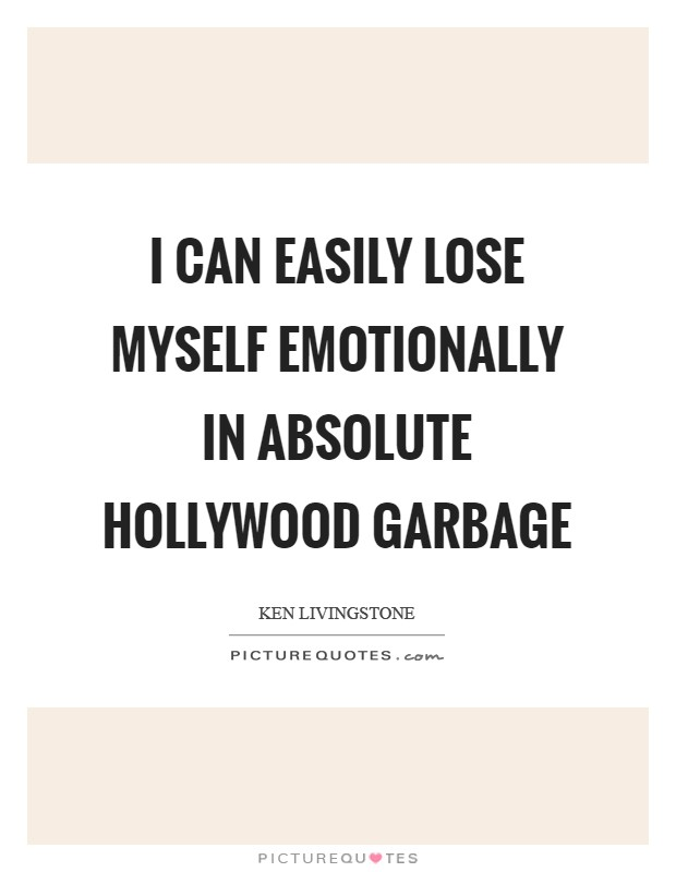 I can easily lose myself emotionally in absolute Hollywood garbage Picture Quote #1