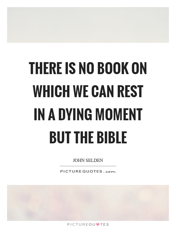 There is no book on which we can rest in a dying moment but the Bible Picture Quote #1