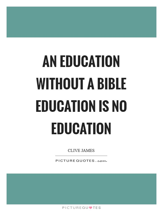 An education without a Bible education is no education Picture Quote #1