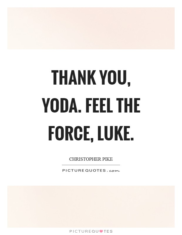 Thank you, Yoda. Feel the force, Luke Picture Quote #1