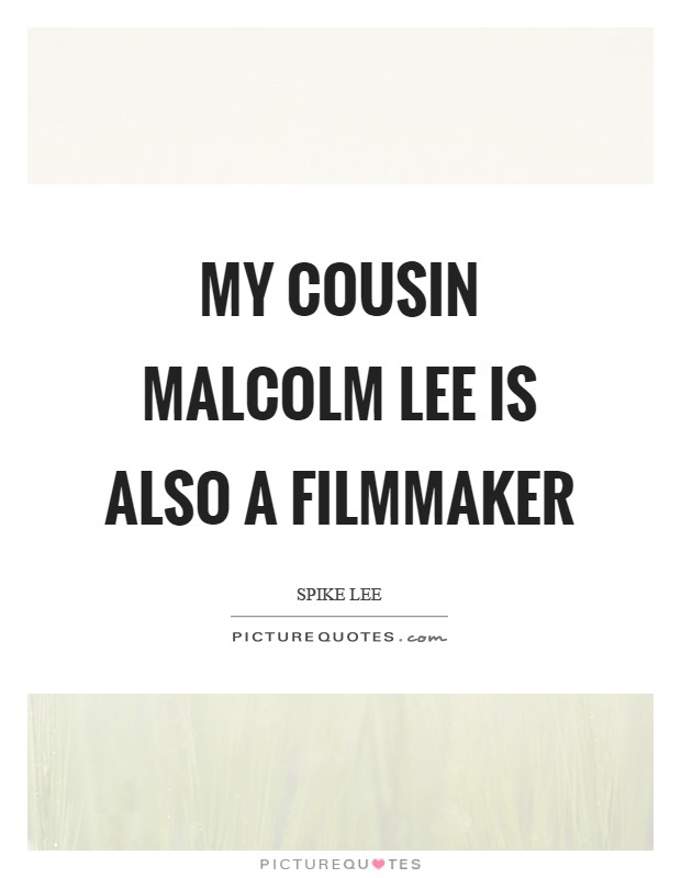 My cousin Malcolm Lee is also a filmmaker Picture Quote #1