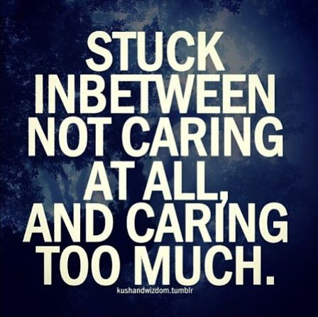 Caring Too Much Quote 8 Picture Quote #1