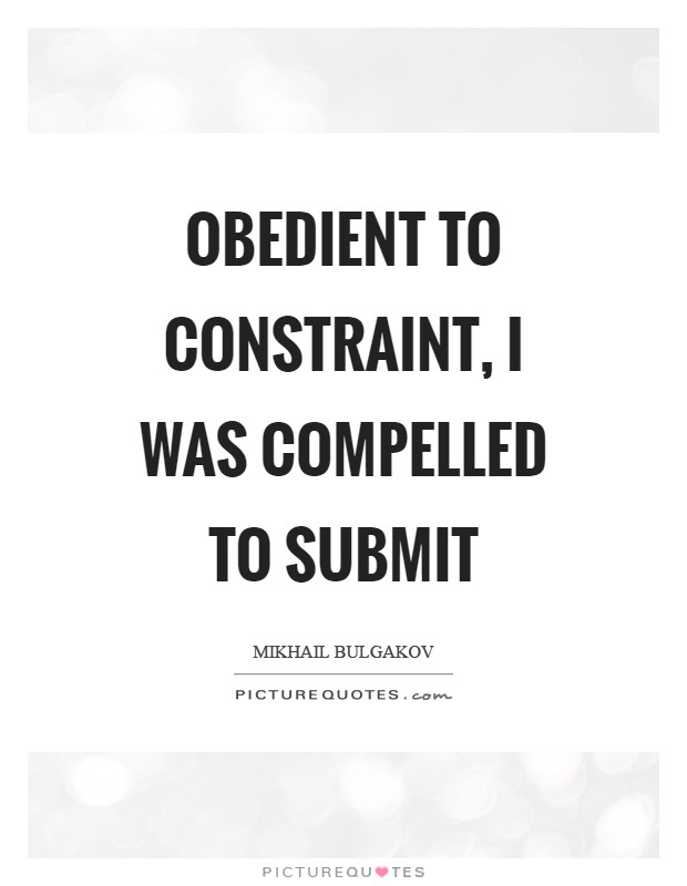 Obedient to constraint, I was compelled to submit Picture Quote #1