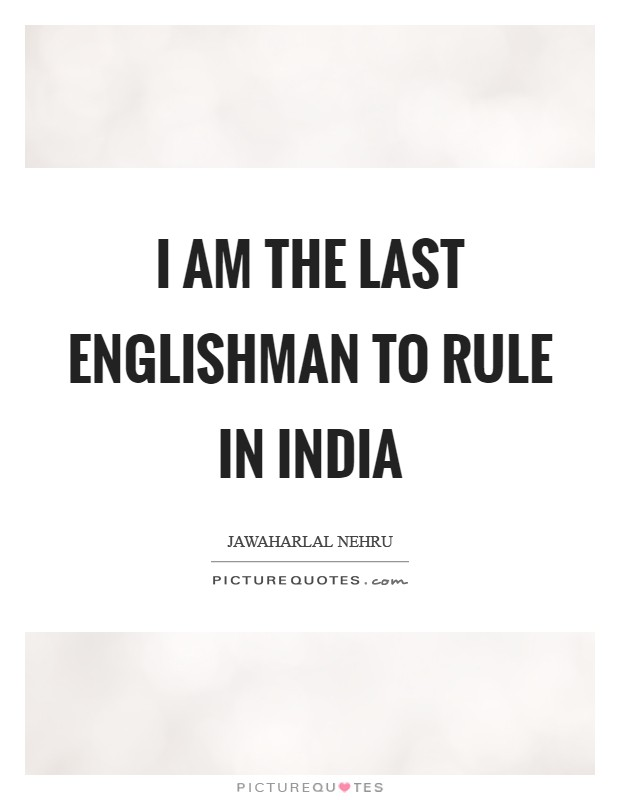 I am the last Englishman to rule in India Picture Quote #1