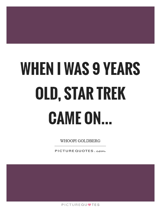 When I was 9 years old, Star Trek came on Picture Quote #1