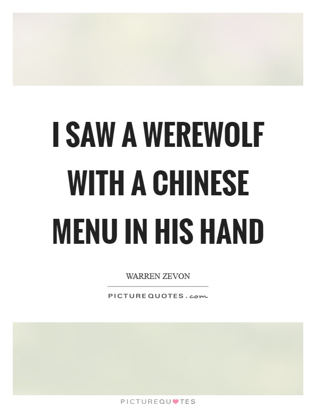 I saw a Werewolf with a Chinese menu in his hand Picture Quote #1
