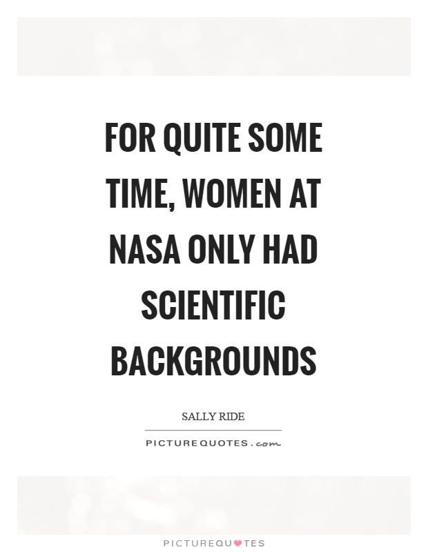 For quite some time, women at NASA only had scientific backgrounds Picture Quote #1