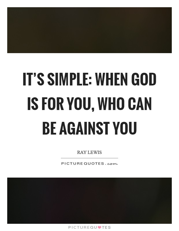It's simple: when God is for you, who can be against you Picture Quote #1