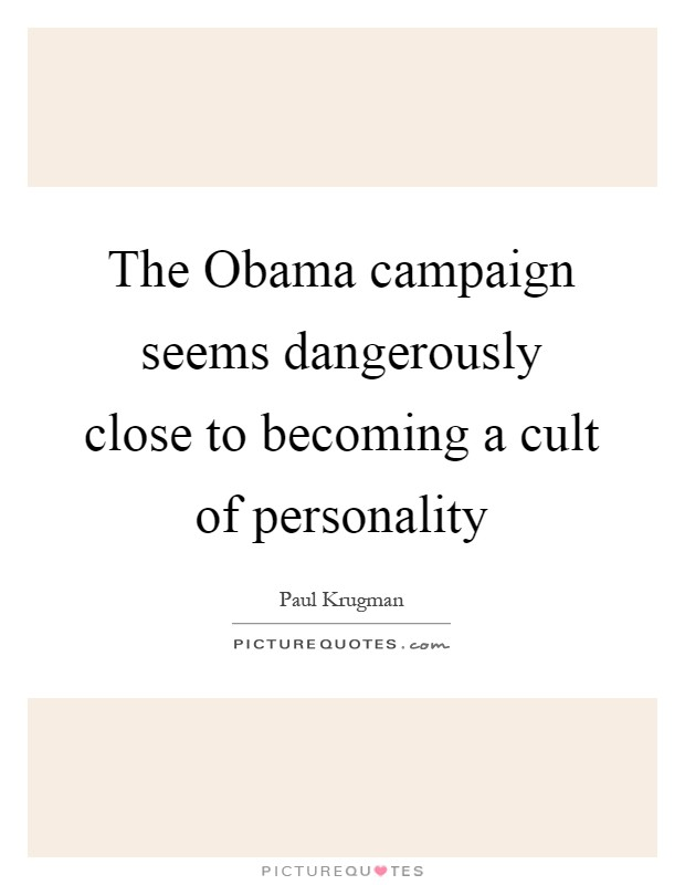 The Obama campaign seems dangerously close to becoming a cult of personality Picture Quote #1