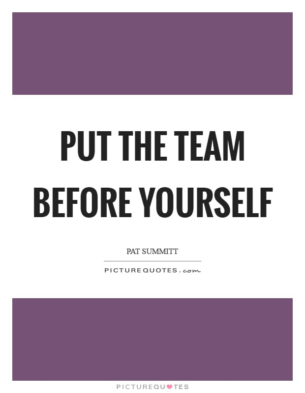 Put the Team Before Yourself Picture Quote #1