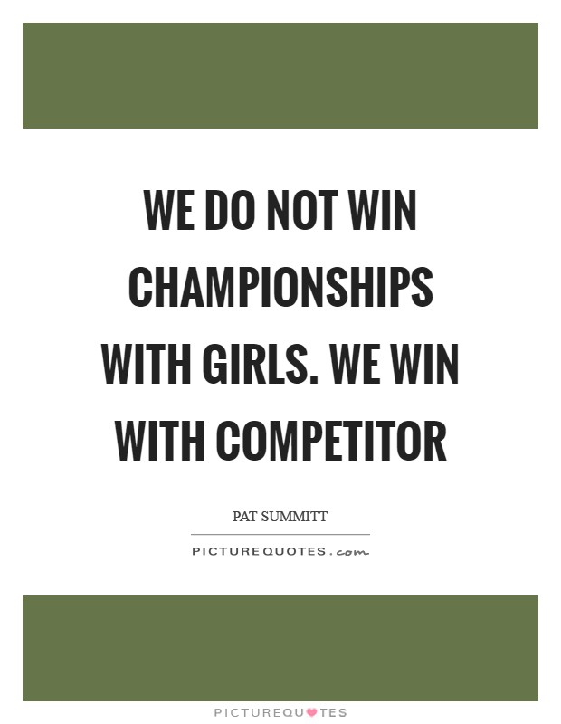 We do not win championships with girls. We win with competitor Picture Quote #1