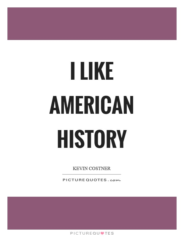 I like American history Picture Quote #1