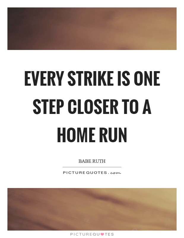 Every Strike is one step closer to a Home Run Picture Quote #1