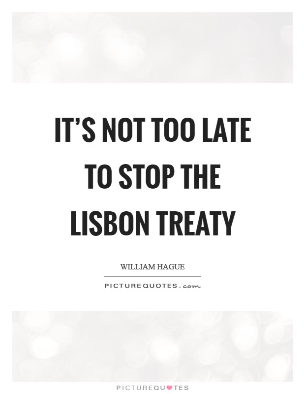 It's not too late to stop the Lisbon Treaty Picture Quote #1