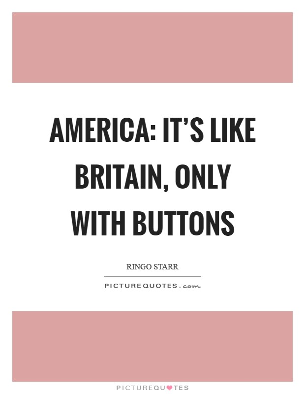 America: It's like Britain, only with buttons Picture Quote #1