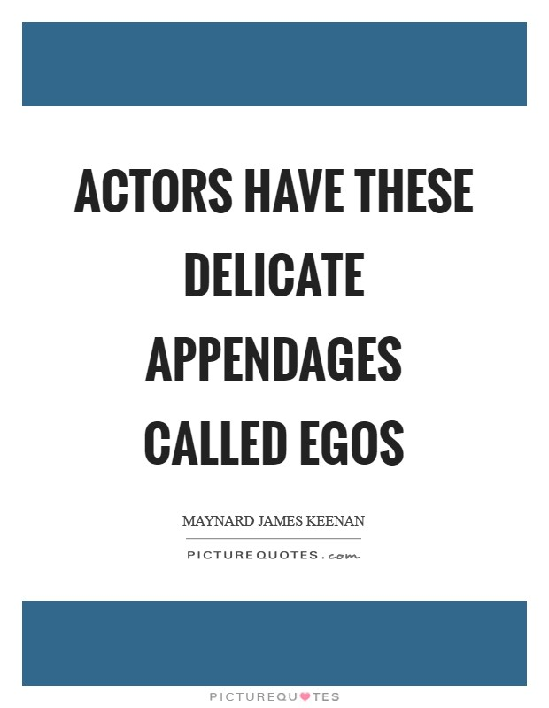 Actors have these delicate appendages called Egos Picture Quote #1
