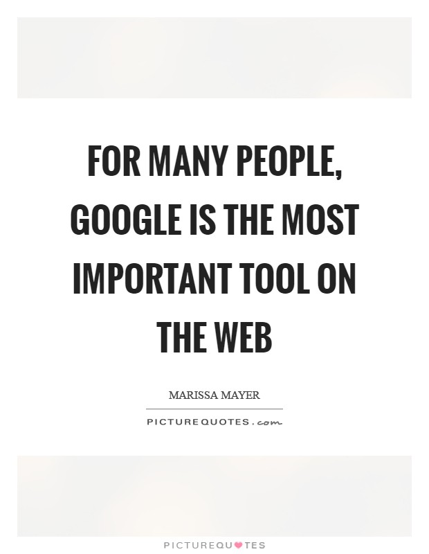 For many people, Google is the most important tool on the Web Picture Quote #1