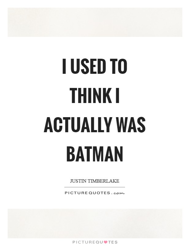 I used to think I actually was Batman Picture Quote #1