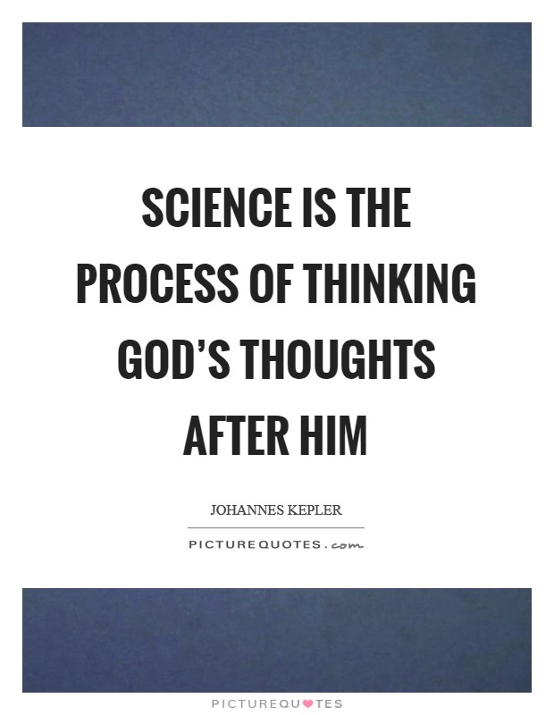 Science is the process of thinking God's thoughts after Him Picture Quote #1