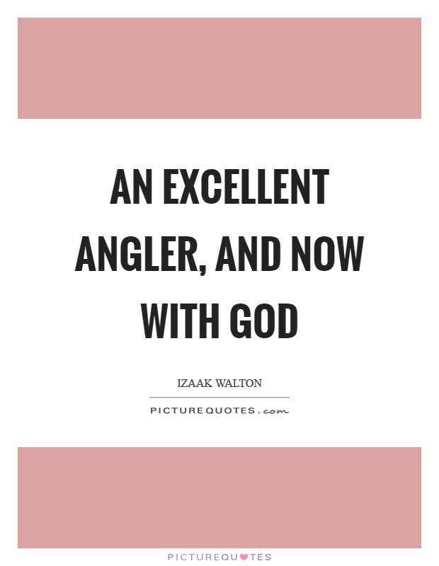 An excellent angler, and now with God Picture Quote #1