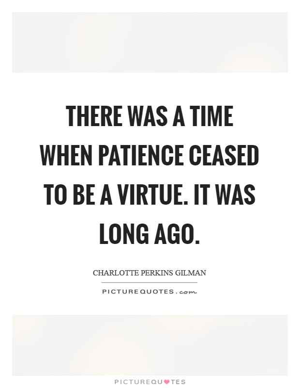 There was a time when Patience ceased to be a virtue. It was long ago Picture Quote #1