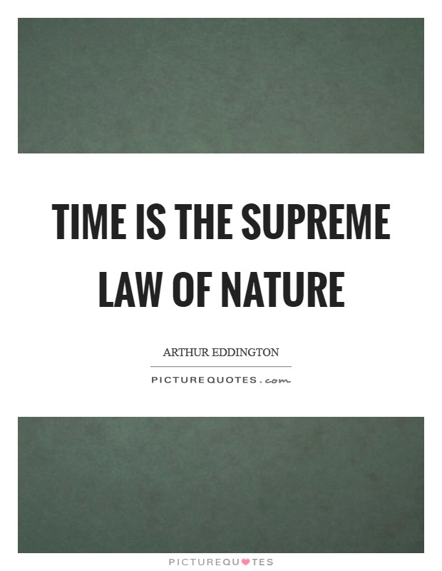 Time is the supreme Law of nature Picture Quote #1