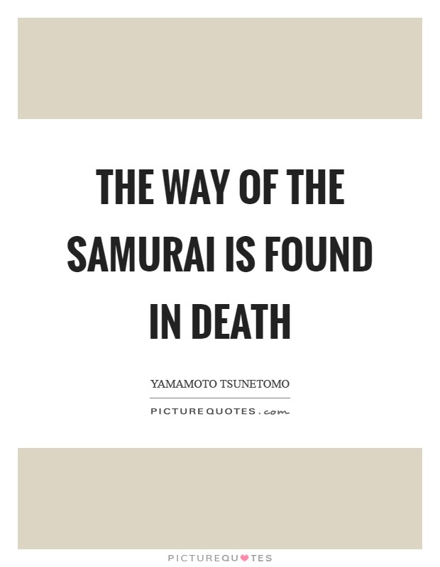 The way of the Samurai is found in death Picture Quote #1