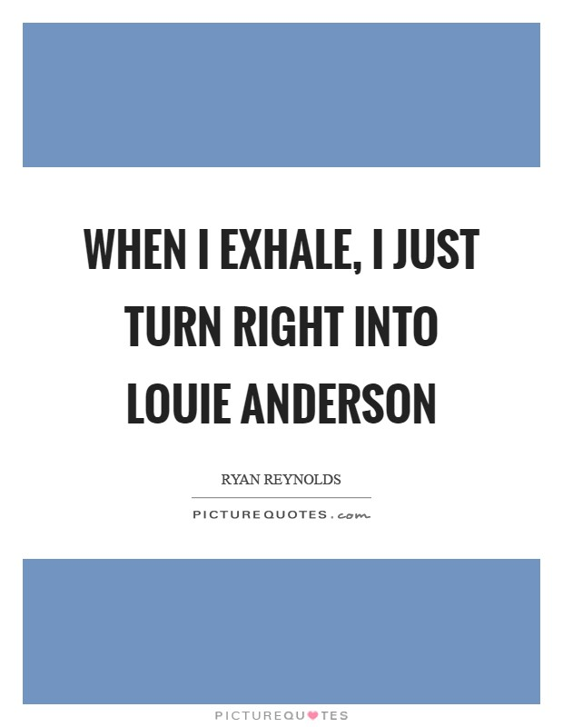 When I exhale, I just turn right into Louie Anderson Picture Quote #1