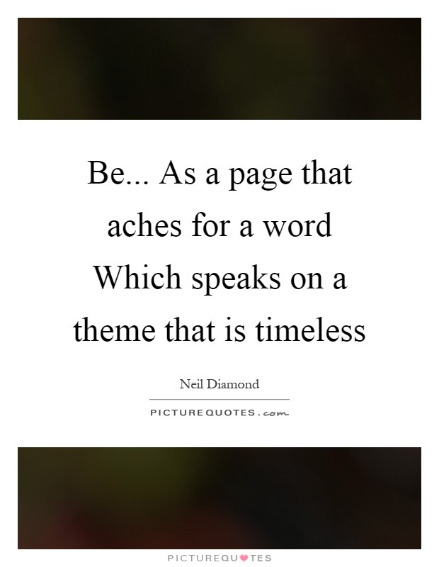 Be... As a page that aches for a word Which speaks on a theme that is timeless Picture Quote #1