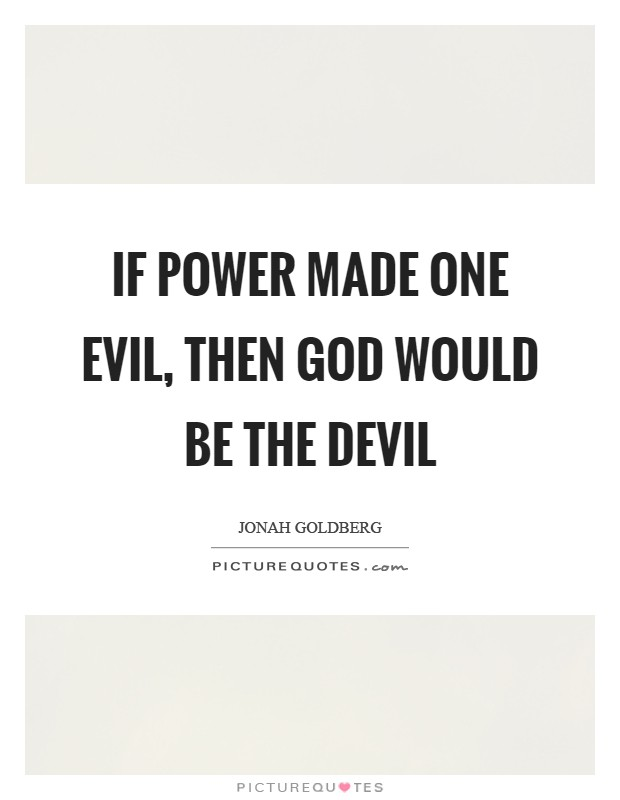 If power made one evil, then God would be the Devil Picture Quote #1