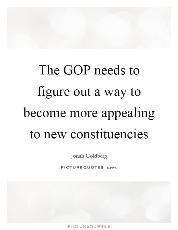 The GOP needs to figure out a way to become more appealing to new constituencies Picture Quote #1