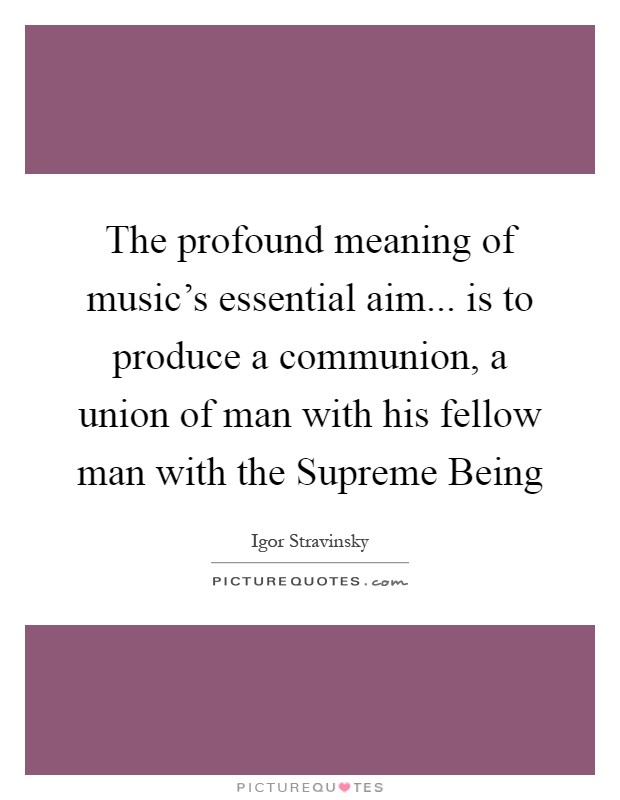 The Profound Meaning Of Musics Essential Aim Is To Produce A