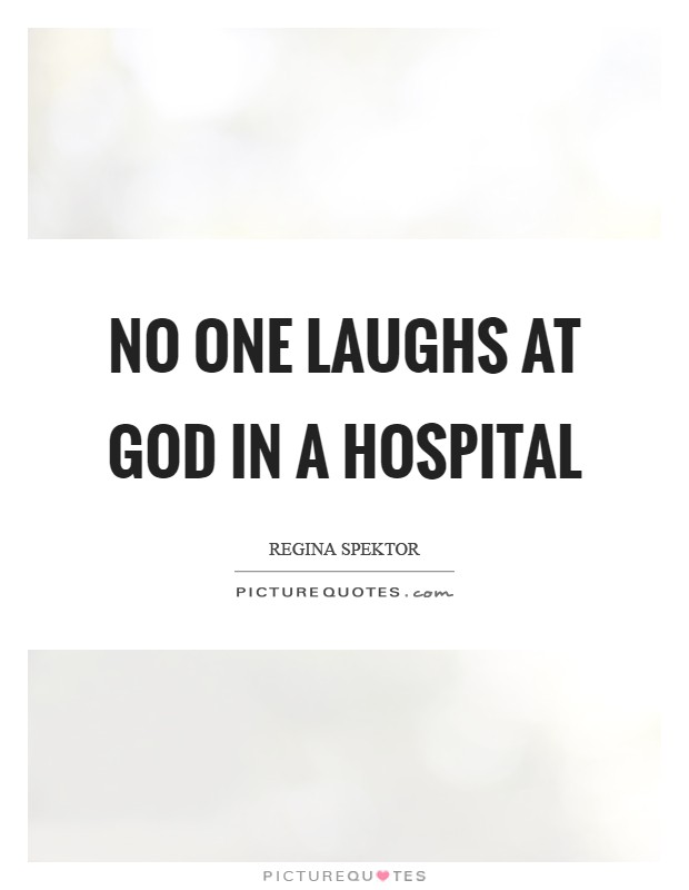 No one laughs at God in a hospital Picture Quote #1