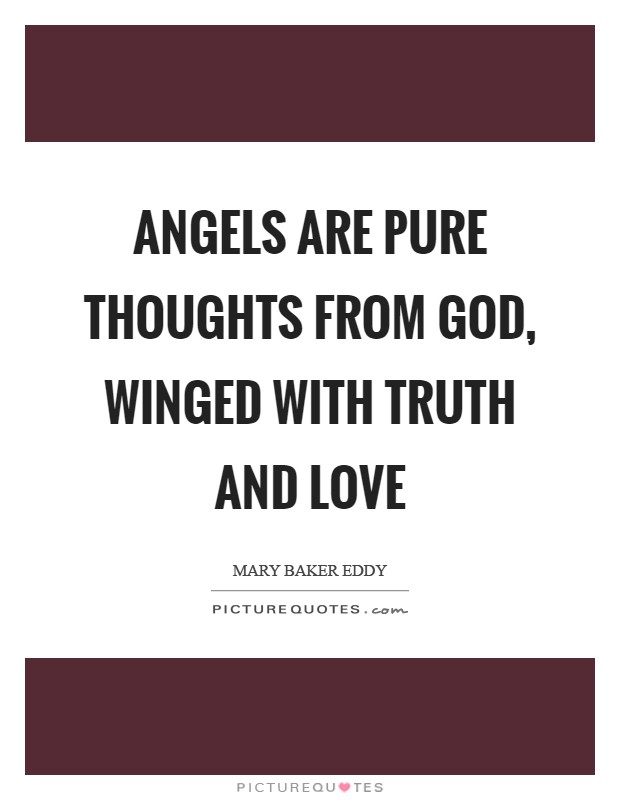 Angels are pure thoughts from God, winged with Truth and Love Picture Quote #1