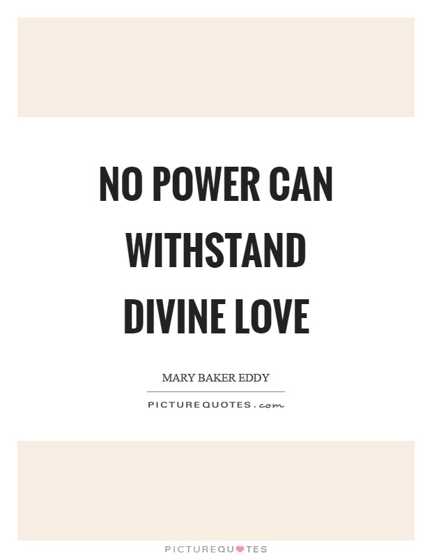 No power can withstand divine Love Picture Quote #1