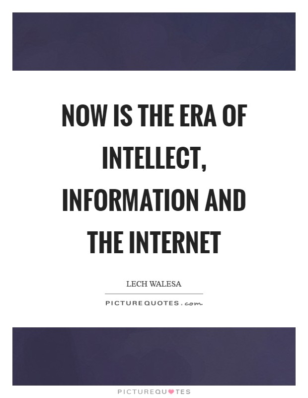 Now is the era of intellect, information and the Internet Picture Quote #1