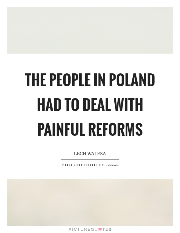 The people in Poland had to deal with painful reforms Picture Quote #1