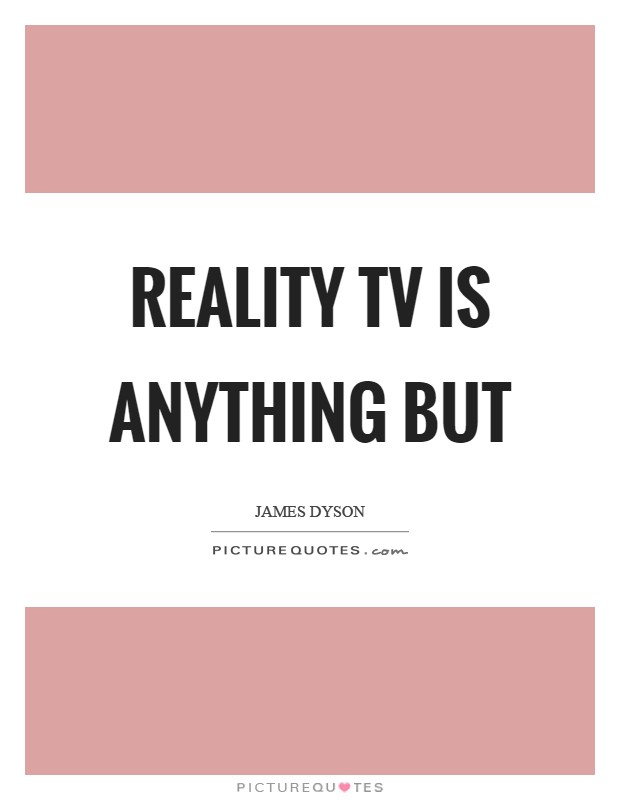Reality TV is anything but Picture Quote #1