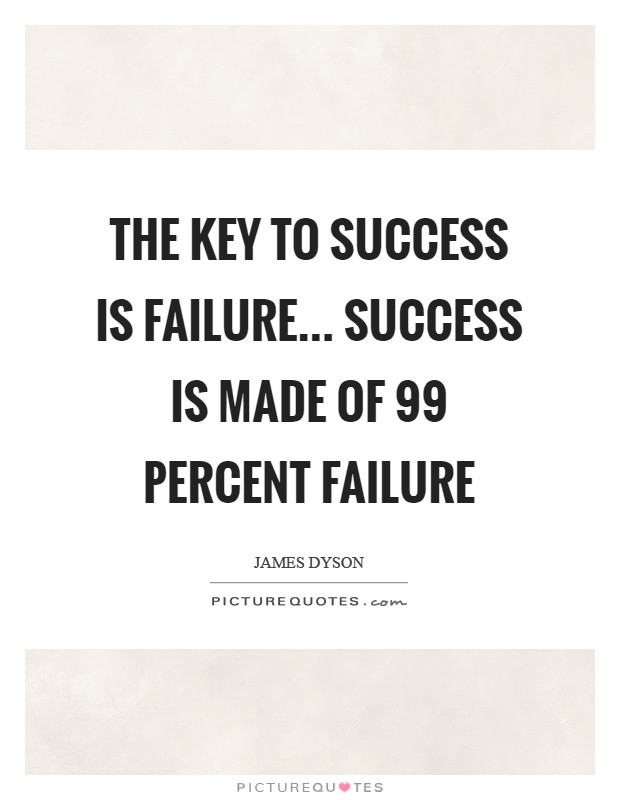 The key to success is failure… Success is made of 99 percent failure Picture Quote #1