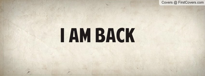 I Am Back Quote 5 Picture Quote #1