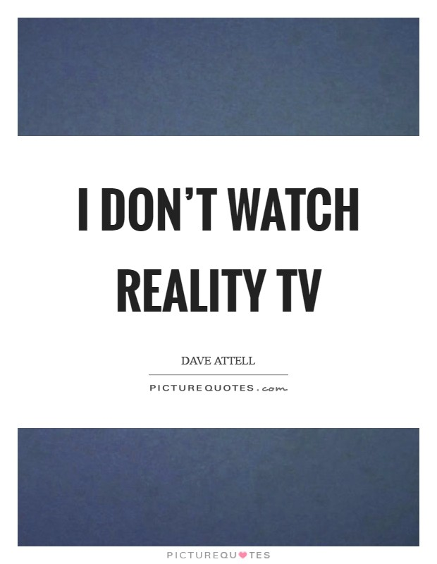I don't watch reality TV Picture Quote #1