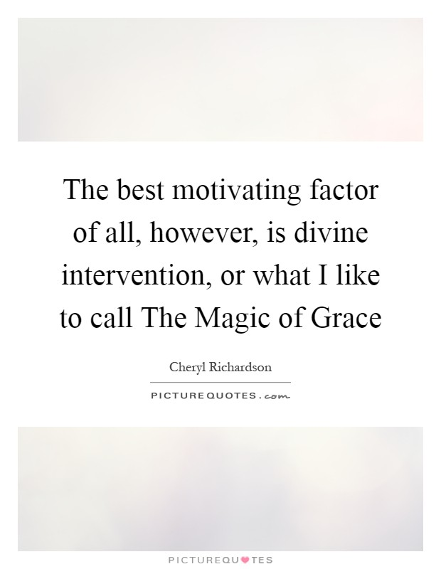 The best motivating factor of all, however, is divine intervention, or what I like to call The Magic of Grace Picture Quote #1