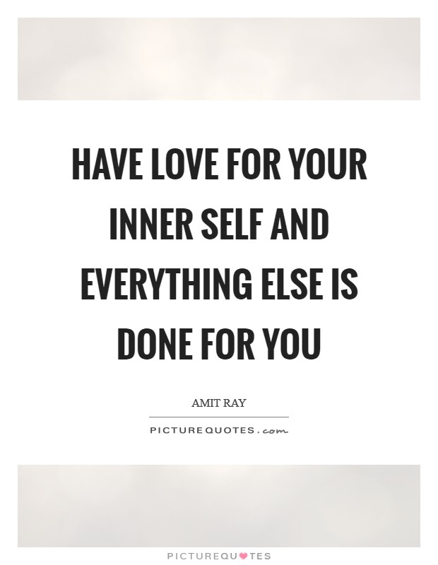 Have love for your inner Self and everything else is done for you Picture Quote #1