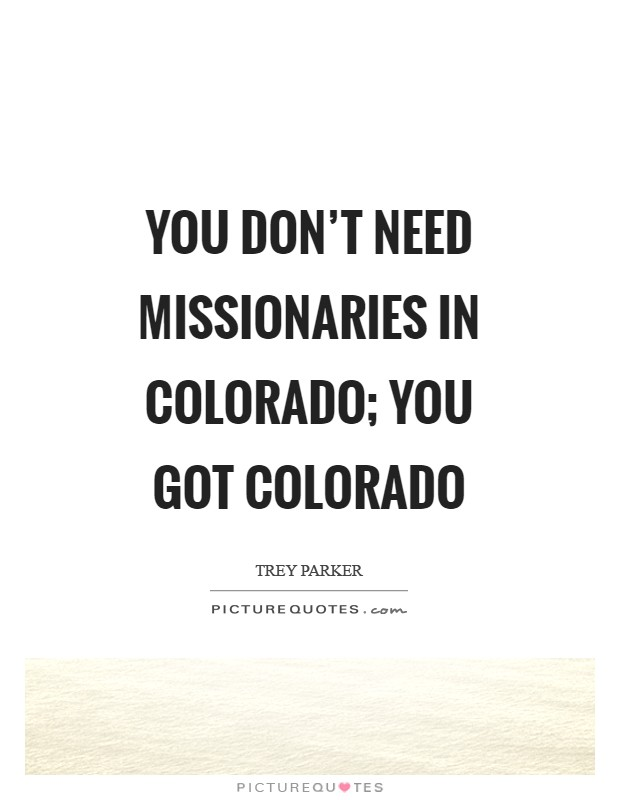 You don't need missionaries in Colorado; you got Colorado Picture Quote #1