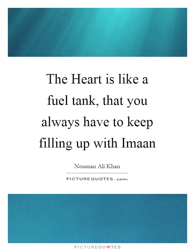 The Heart is like a fuel tank, that you always have to keep filling up with Imaan Picture Quote #1